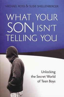 What Your Son Isn't Telling You: Unlocking the Secret World of Teen Boys  -     By: Michael Ross, Susie Shellenberger
