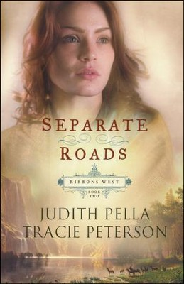 Separate Roads, Ribbons West Series #2 (rpkgd)   -     By: Judith Pella, Tracie Peterson