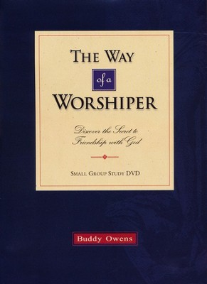 The Way of a Worshiper: Discover the Secret to Friendship with God  -     By: Buddy Owens