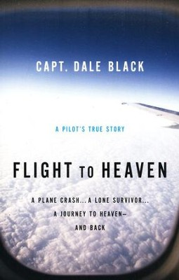 Flight to Heaven: A Pilot's True Story   -     By: Capt. Dale Black, Ken Gire