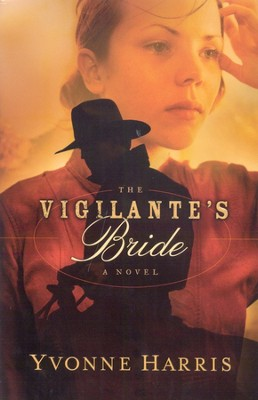 The Vigilante's Bride  -     By: Yvonne Harris