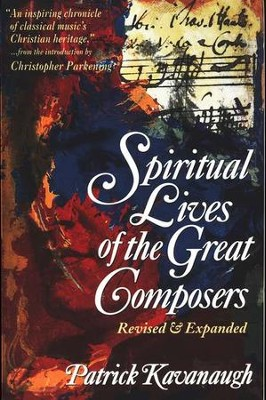 Spiritual Lives of the Great Composers   -     By: Patrick Kavanaugh