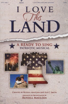 I Love This Land: A Ready to Sing Patriotic Musical   -