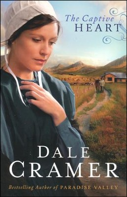 The Captive Heart, The Daughters of Caleb Bender Series #2   -     By: Dale Cramer