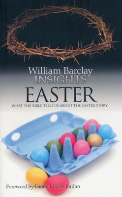 William Barclay Insights: Easter What the Bible Tells Us About the Easter Story  -     By: William Barclay