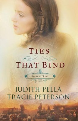 Ties That Bind, Ribbons West Series #3, repackaged - Slightly Imperfect  -     By: Judith Pella, Tracie Peterson