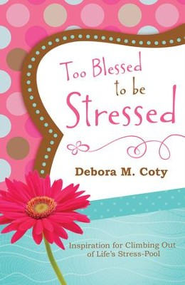 Too Blessed to Be Stressed: Inspiration for Climbing Out of Life's Stress-Pool - eBook  -     By: Debora Coty