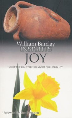William Barclay Insights: Joy What the Bible Tells Us About Christian Joy  -     By: William Barclay