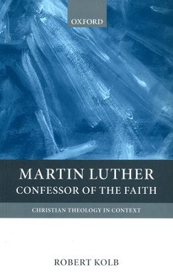 Martin Luther: Confessor of the Faith   -     By: Robert Kolb
