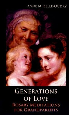 Generations of Love: Rosary Meditations for Grandparents  -     By: Anne Belle-Oudry