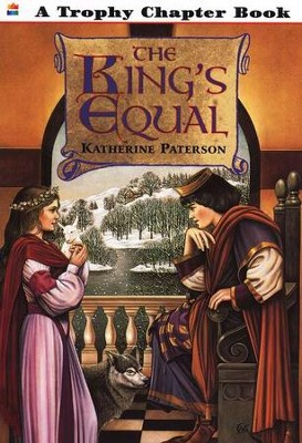 The King's Equal   -     By: Katherine Paterson     Illustrated By: Curtis Woodbridge