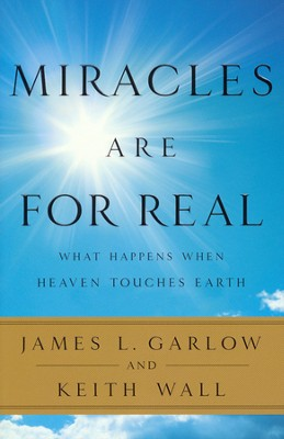 Miracles Are for Real: What Happens When Heaven Touches Earth  -     By: James L. Garlow, Keith Wall
