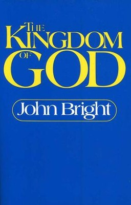 The Kingdom of God   -     By: John Bright
