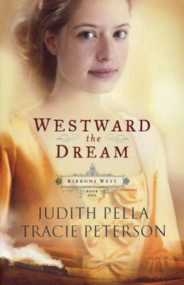 Westward the Dream, repackaged, Ribbons West Series #1  -     By: Judith Pella, Tracie Peterson