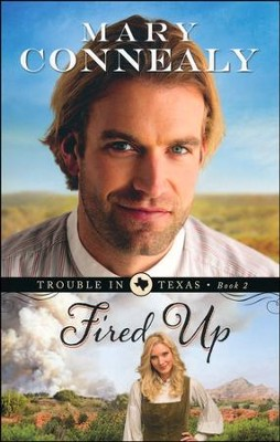 Fired Up, Trouble in Texas Series #2   -     By: Mary Connealy