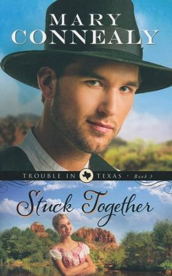 Stuck Together, Trouble in Texas Series #3   -     By: Mary Connealy