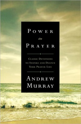 Power in Prayer: Classic Devotions to Inspire and Deepen Your Prayer Life  -     By: Andrew Murray