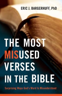 The Most Misused Verses in the Bible: Surprising Ways God's Word Is Misunderstood  -     By: Eric J. Bargerhuff Ph.D.