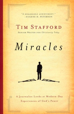 Miracles: A Journalist Looks at Modern Day Experiences of God's Power  -     By: Tim Stafford