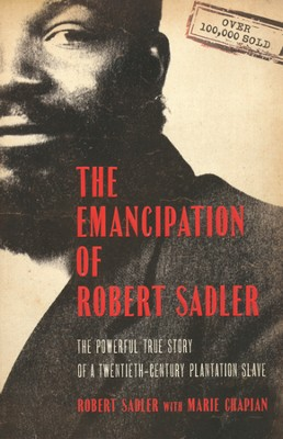 The Emancipation of Robert Sadler: The Powerful True Story of a Twentieth-Century Plantation Slave, Updated Edition  -     By: Robert Sadler, Marie Chapian