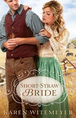 Short-Straw Bride  -     By: Karen Witemeyer