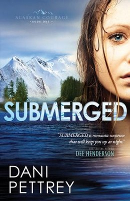 Submerged, Alaskan Courage Series #1   -     By: Dani Pettrey