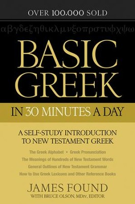 Basic Greek in 30 Minutes a Day: A Self-Study Introduction to New Testament Greek, Repackaged Edition  -     By: James Found, Bruce Olson