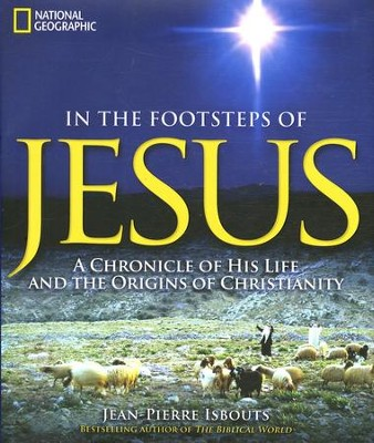In the Footsteps of Jesus: A Chronicle of His Life and the Origins of Christianity  -     By: Jean-Pierre Isbouts