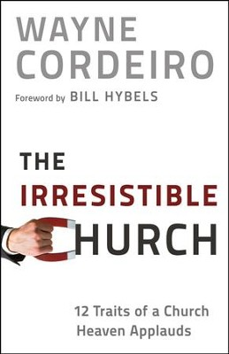 The Irresistible Church: 12 Traits of a Church Heaven Applauds  -     By: Wayne Cordeiro