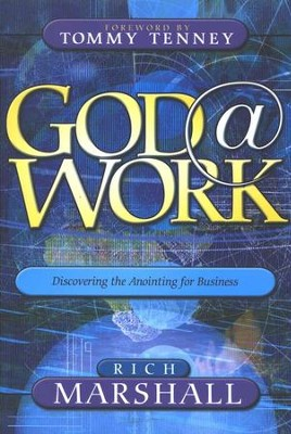 God@Work: Discovering the Anointing for Business   -     By: Rich Marshall, Tommy Tenney