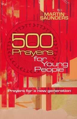 500 Prayers for Young People: Prayers for a New Generation  -     By: Martin Saunders