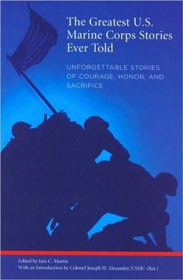 Greatest U. S. Marine Stories Ever Told  -     Edited By: Iain C. Martin
