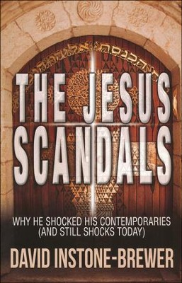 The Jesus Scandals: Why He Shocked His Contemporaries (and Still Shocks Today)  -     By: David Instone-Brewer