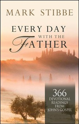 Every Day with the Father: 366 Devotional Readings from John's Gospel  -     By: Mark Stibbe