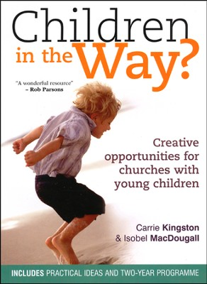Children in the Way?: Creative Opportunities for Churches with Young Children  -     By: Carrie Kingston