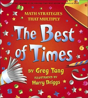 The Best Of Times: Math Strategies That Multiply  -     By: Greg Tang     Illustrated By: Harry Briggs