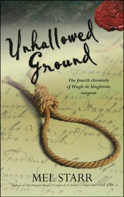 Unhallowed Ground: The Fourth Chronicle of Hugh de Singleton, Surgeon   -     By: Mel Starr