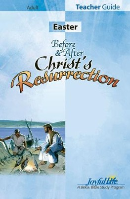 Easter: Before and After Christ's Resurrection Adult Bible Study Teacher Guide  -