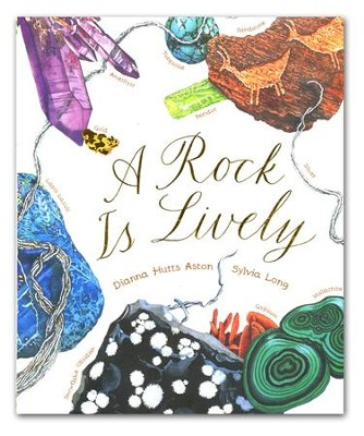 A Rock Is Lively  -     By: Dianna Hutts Aston     Illustrated By: Sylvia Long