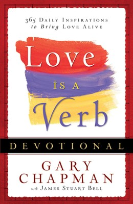 Love is a Verb Devotional: 365 Daily Inspirations to Bring Love Alive  -     By: Gary Chapman, James Stuart Bell
