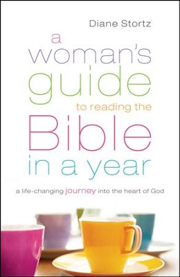 A Woman's Guide to Reading the Bible in a Year: A Life-Changing Journey Into the Heart of God  -     By: Diane Stortz