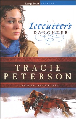 The Icecutter's Daughter, Land of Shining Waters Series #1, LGPT   -     By: Tracie Peterson