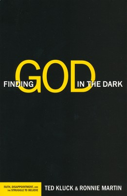 Finding God in the Dark: Faith, Disappointment, and the Struggle to Believe  -     By: Ted Kluck, Ronnie Martin
