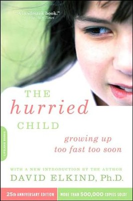 The Hurried Child, 25th Anniversary Edition   -     By: David Elkind