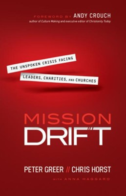Mission Drift: The Unspoken Crisis Facing Leaders, Charities, and Churches  -     By: Peter Greer, Chris Horst