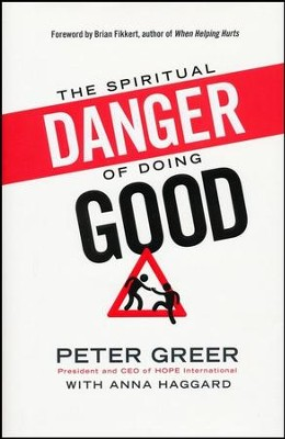 The Spiritual Danger of Doing Good  -     By: Peter Greer, Anna Haggard