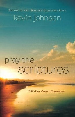 Pray the Scriptures: A 40-Day Prayer Experience  -     By: Kevin Johnson