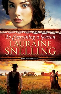 To Everything a Season, Song of Blessing Series #1   -     By: Lauraine Snelling
