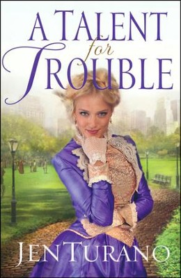 A Talent for Trouble   -     By: Jen Turano