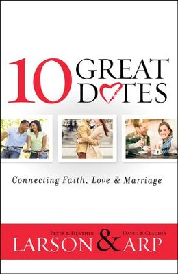 10 Great Dates: Connecting Faith, Love & Marriage  -     By: Peter & Heather Larson, David & Claudia Arp